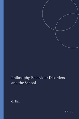 Philosophy, Behaviour Disorders, and the School - Tait, Gordon, Dr.