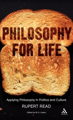 Philosophy for Life: Applying Philosophy in Politics and Culture - Read, Rupert