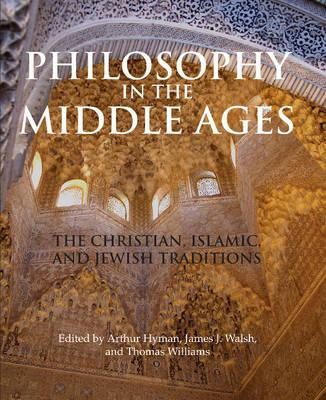 Philosophy in the Middle Ages - Hyman, Arthur (Editor), and Walsh, James J. (Editor), and Williams, Thomas (Editor)