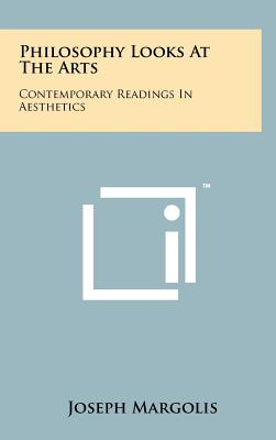 Philosophy Looks at the Arts: Contemporary Readings in Aesthetics - Margolis, Joseph, Professor