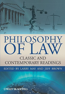 Philosophy of Law: Classic and Contemporary Readings - May, Larry (Editor), and Brown, Jeff (Editor)