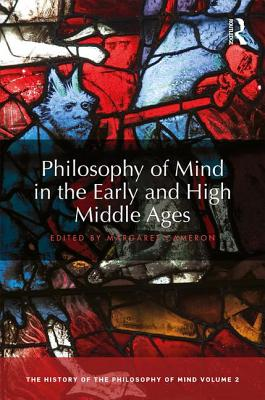 Philosophy of Mind in the Early and High Middle Ages: The History of the Philosophy of Mind, Volume 2 - Cameron, Margaret (Editor)