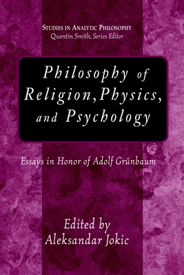 Philosophy of Religion, Physics, and Psychology: Essays in Honor of Adolf Grunbaum - Jokic, Aleksandar (Editor)