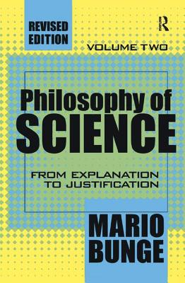 Philosophy of Science: Volume 2, From Explanation to Justification - Bunge, Mario