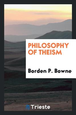 Philosophy of Theism - Bowne, Borden P