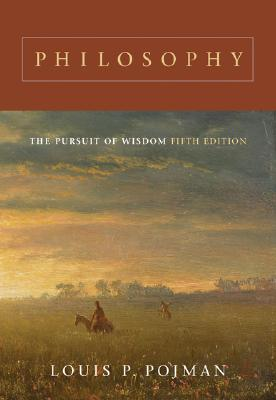 Philosophy: The Pursuit of Wisdom - Pojman, Louis P, Dr.
