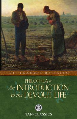 Philothea; Or an Introduction to the Devout Life - De Sales, St Francis, and Reville, John C (Introduction by)