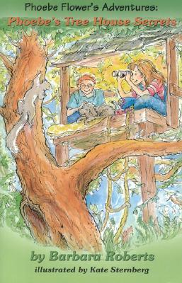 Phoebe's Tree House Secrets: Phoebe Flower's Adventures - Roberts, Barbara A