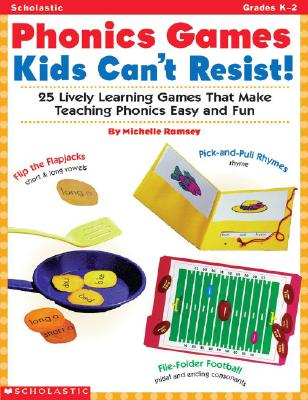 Phonics Games Kids Can't Resist!: 25 Lively Learning Games That Make Teaching Phonics Easy and Fun - Ramsey, Michelle, and Hale, James
