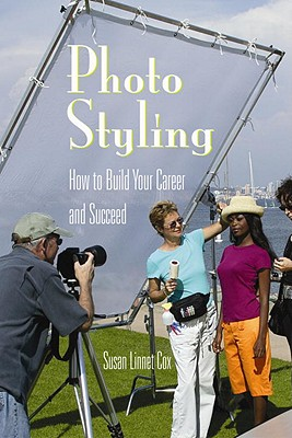 Photo Styling: How to Build Your Career and Succeed - Cox, Susan Linnet