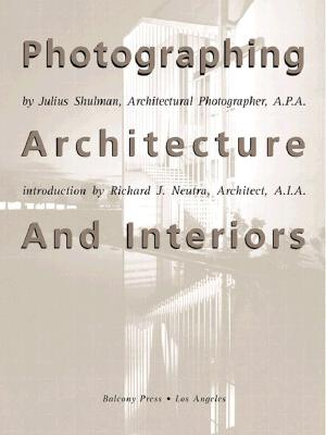 Photographing Architecture and Interiors: Updated and Expanded - Shulman, Julius, and Neutra, Richard (Introduction by)