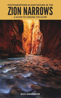 Photographing & Sightseeing in the Zion Narrows - Debarmore, Nico
