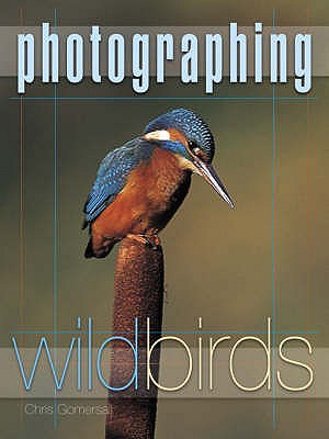Photographing Wild Birds - Gomersall, Chris