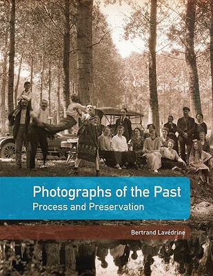 Photographs of the Past: Process and Preservation - Lavedrine, Bertrand, and Gandolfo, Jean-Paul (Contributions by), and Monod, Sibylle (Contributions by)