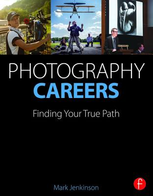 Photography Careers: Finding Your True Path - Jenkinson, Mark