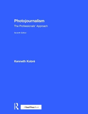 Photojournalism: The Professionals' Approach - Kobre, Kenneth