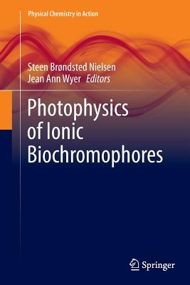 Photophysics of Ionic Biochromophores - Brondsted Nielsen, Steen (Editor)