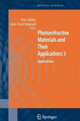 Photorefractive Materials and Their Applications 3: Applications - Gunter, Peter (Editor), and Huignard, Jean Pierre (Editor)