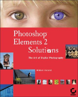 Photoshop Elements 2 Solutions: The Art of Digital Photography - Aaland, Mikkel