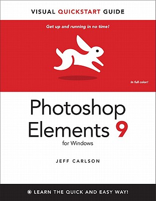 Photoshop Elements 9 for Windows: Visual QuickStart Guide - Carlson, Jeff