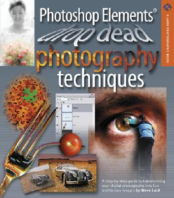 Photoshop Elements Drop Dead Photography Techniques - Luck, Steve