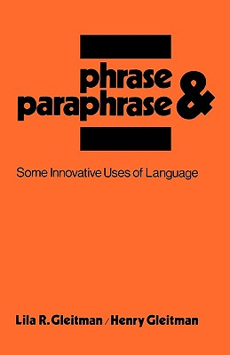 Phrase & Paraphrase: Some Innovative Uses of Language - Gleitman, Lila R, and Gleitman, Henry