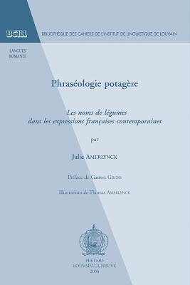 Phraseologie Potagere: Les Noms de Legumes Dans Les Expressions Francaises Contemporaines - Amerlynck, J