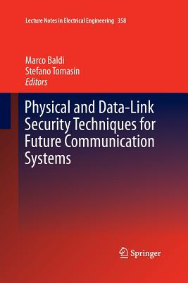 Physical and Data-Link Security Techniques for Future Communication Systems - Baldi, Marco (Editor), and Tomasin, Stefano (Editor)