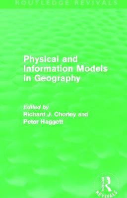 Physical and Information Models in Geography - Chorley, Richard J., and Haggett, Peter