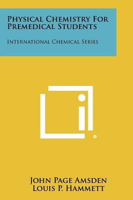 Physical Chemistry for Premedical Students: International Chemical Series - Amsden, John Page, and Hammett, Louis P (Editor)