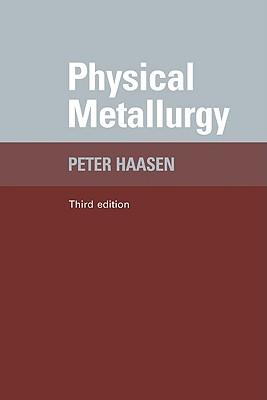 Physical Metallurgy - Haasen, Paul, and Haasen, Peter