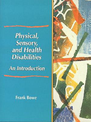 Physical, Sensory, and Health Disabilities: An Introduction - Bowe, Frank G
