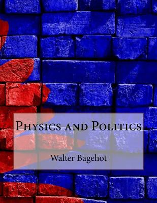 Physics and Politics - Bagehot, Walter