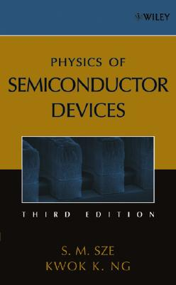 Physics of Semiconductor Devices - Sze, Simon M, and Ng, Kwok K