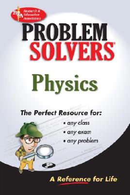 Physics Problem Solver - Ogden, James R, Dr., and Research & Education Association, and Staff of Research Education Association