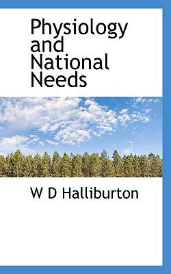 Physiology and National Needs - Halliburton, W D