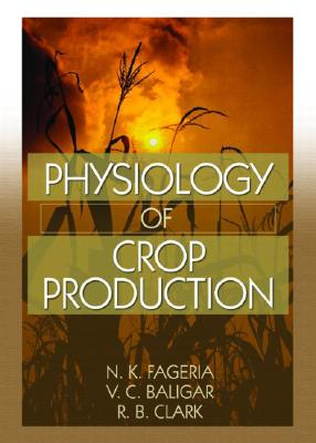 Physiology of Crop Production - Fageria, N. K., and Baligar, V. C., and Clark, Ralph