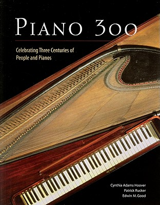 Piano 300: Celebrating Three Centuries of People and Pianos - Adams Hoover, Cynthia, and Rucker, Patrick, and Good, Edwin M