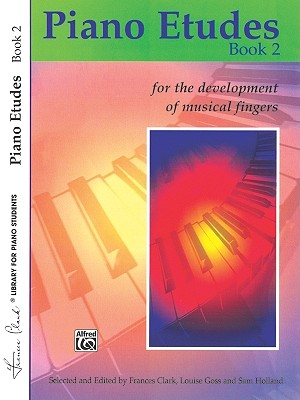 Piano Etudes for the Development of Musical Fingers, Bk 2 - Clark, Frances (Editor), and Goss, Louise (Editor), and Holland, Sam (Editor)