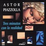 Piazzolla: Tres minutos con la realidad