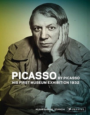 Picasso by Picasso: His First Museum Exhibition, 1932 - Bezzola, Tobia