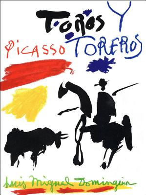 Picasso, Toros y Toreros - Dominguin, Luis-Miguel, and Boudaille, Georges