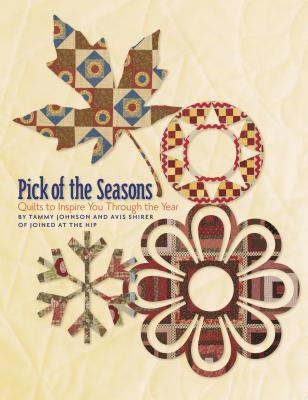 Pick of the Seasons: Quilts to Inspire You Through the Year - Johnson, Tammy, and Shirer, Avis