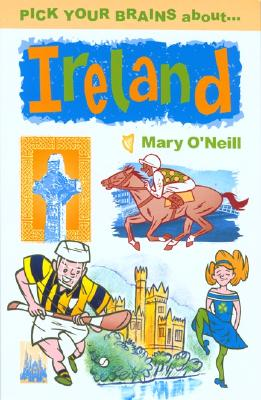 Pick Your Brains about Ireland - O'Neill, Mary