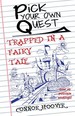 Pick Your Own Quest: Trapped in a Fairy Tale - Hoover, Connor