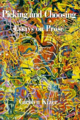Picking and Choosing: Essays on Prose - Kizer, Carolyn