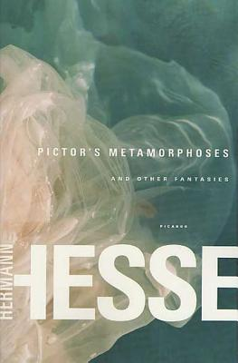 Pictor's Metamorphoses: And Other Fantasies - Hesse, Hermann, and Ziolkowski, Theodore Comp (Editor), and Lesser, Rika (Translated by)