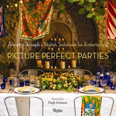 Picture Perfect Parties: Annette Joseph's Stylish Solutions for Entertaining - Joseph, Annette, and Acheson, Hugh (Foreword by), and Llewellyn, Deborah Whitlaw (Photographer)