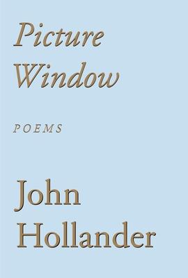 Picture Window: Poems - Hollander, John, Professor