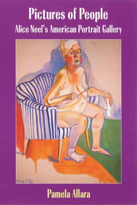 Pictures of People: Alice Neel's American Portrait Gallery - Allara, Pamela